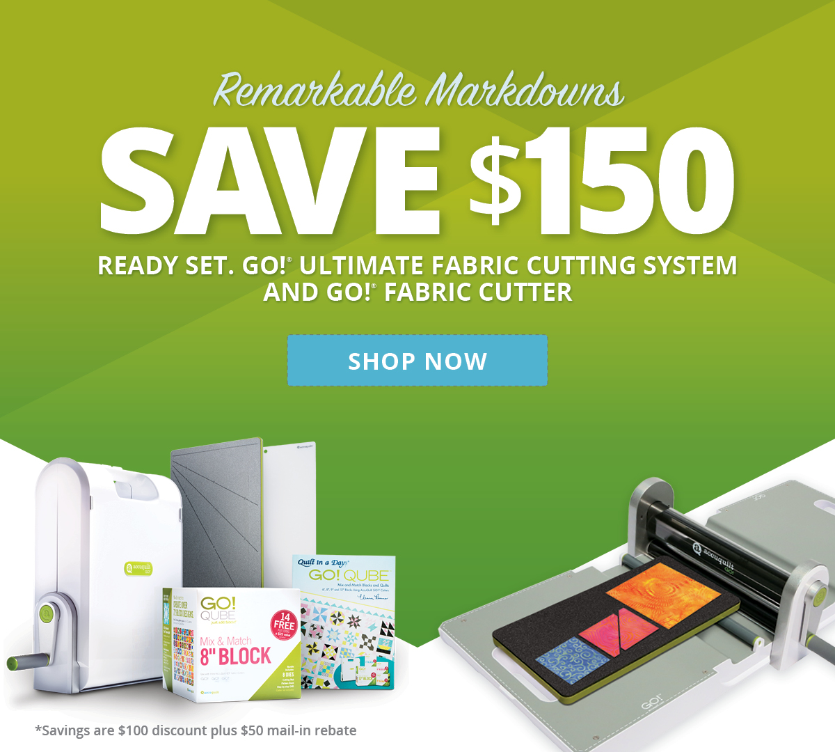 Remarkable Markdowns | Save $150 on Ready. Set. GO! and GO! Fabric Cutters