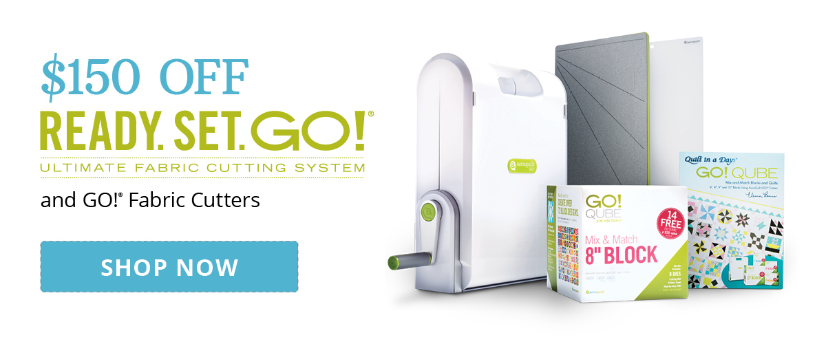 $150 Off Ready. Set. GO! & GO! Fabric Cutters | Shop Now >