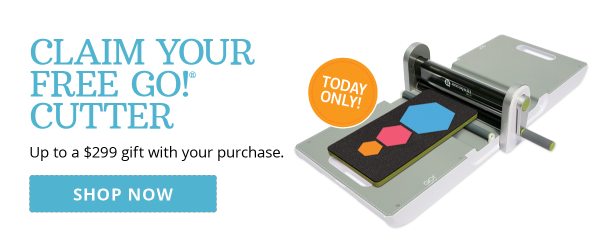 Claim Your Free GO! Cutter | Shop Now >