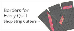 Borders for Every Quilt | Shop Strip Cutters >
